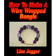 How To Make A Wire Wrapped Bangle (English Edition)