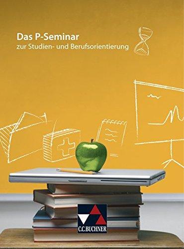 Seminar / Das P-Seminar: zur Studien- und Berufsorientierung
