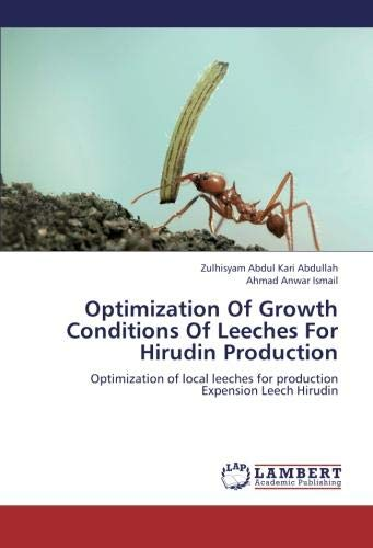 Optimization Of Growth Conditions Of Leeches For Hirudin Production: Optimization of local leeches for production Expension Leech Hirudin