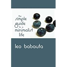 The Simple Guide to a Minimalist Life by Leo Babauta (2011-01-11)