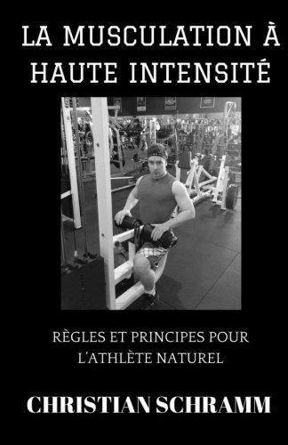 La Musculation à Haute Intensité: Règles et Principes pour l'Athlète Naturel por Christian Schramm