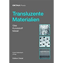 Transluzente Materialien: Glas - Kunststoff - Metall (DETAIL Praxis)