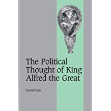 The Political Thought of King Alfred the Great (Cambridge Studies in Medieval Life and Thought: Fourth Series) by David Pratt (2010-01-14)