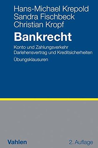 Bankrecht: Konto und Zahlungsverkehr, Darlehensvertrag und Kreditsicherheiten, Übungsklausuren