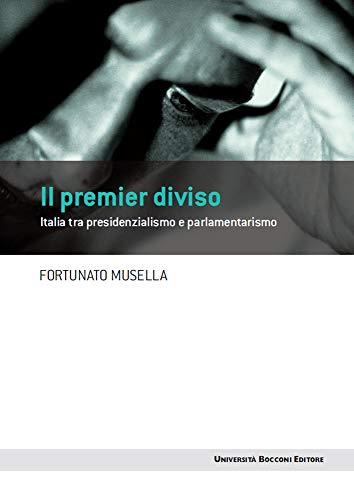 Il premier diviso: Italia tra presidenzialismo e parlamentarismo ...