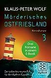 Mörderisches Ostfriesland III. Ann Kathrin Klaasens siebter bis neunter Fall in einem E-Book: Drei Romane in einem Bundle: Ostfriesenmoor / Ostfriesenfeuer / Ostfriesenwut