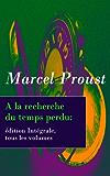 A la recherche du temps perdu: édition Intégrale, tous les volumes (French Edition)