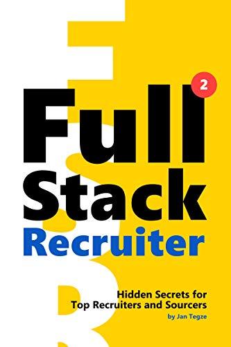 Full Stack Recruiter: New Secrets Revealed (English Edition)