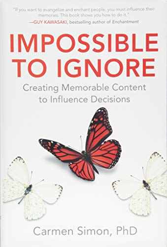 Impossible to Ignore: Creating Memorable Content to Influence Decisions por Carmen Simon