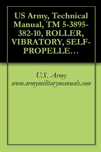 US Army, Technical Manual, TM 5-3895-382-10, ROLLER, VIBRATORY, SELF-PROPELLED, TYPES I