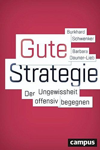 Gute Strategie: Der Ungewissheit offensiv begegnen. Eine neue Agenda strategischer Führung - entwickelt mit der EBS Universität für Wirtschaft und Recht