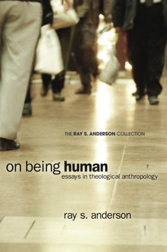 On Being Human: Essays in Theological Anthropology (Ray S. Anderson Collection) by Ray S. Anderson (2010-10-01)