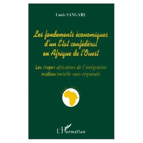 Les fondements économiques d'un Etat confédéral en Afrique de l'Ouest: Les étapes africaines de l'intégration multisectorielle sous-régionale de Louis Sangare (3 mai 2000) Broché
