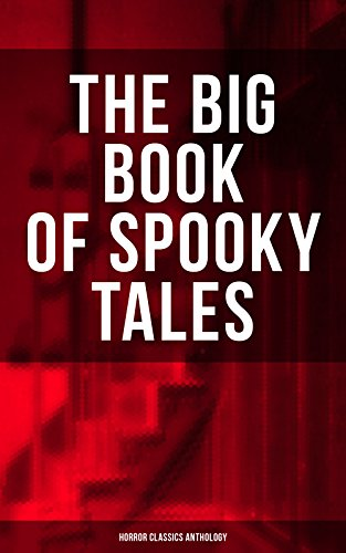 THE BIG BOOK OF SPOOKY TALES - Horror Classics Anthology: Number 13, The Deserted House, The Man with the Pale Eyes, The Oblong Box, The Birth-Mark, A ... Card and many more (English Edition)