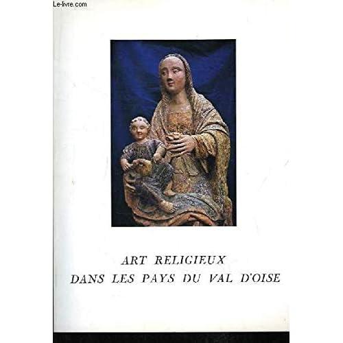 Art religieux dans les pays du val d'oise. exposition du 25 octobre - 30 novembre 1980, année du patrimoine.