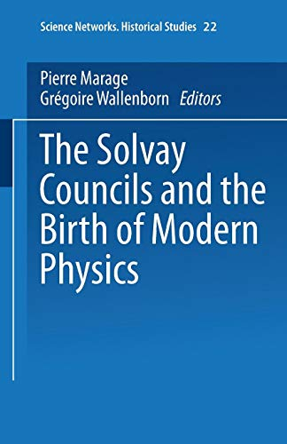The Solvay Councils and the Birth of Modern Physics (Science Networks. Historical Studies, Band 22)