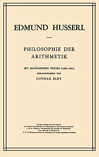 Philosophie der Arithmetik: Mit Ergänzenden Texten (1890-1901): Mit ErgÄNzenden Texten (1890&Ndash;1901) (Husserliana: Edmund Husserl - Gesammelte Werke, Band 12)