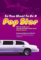 So You Want To Be A Popstar: How to Make Your Dreams of Fame Come True by Martin Roach (2003-02-06)