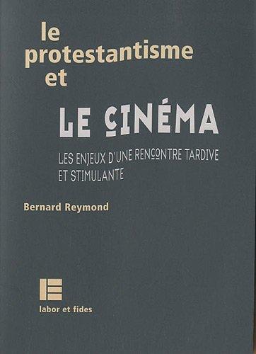 Le protestantisme et le cinéma: Les enjeux d'une rencontre tardive et stimulante