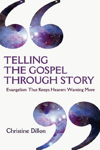Telling the Gospel Through Story: Evangelism That Keeps Hearers Wanting More por Christine Dillon
