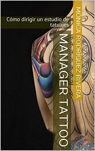 Manager tattoo: Cómo dirigir un estudio de tatuajes eBook ...
