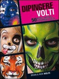 Dipingere volti. 50 modelli originali per bambini e adulti