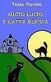 Micio Lucio e Gatta Bianca: favola per bimbi delle elementari (Italian Edition)