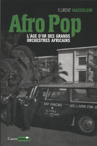 Afro pop - L'âge d'or des grands orchestres africains par Florent Mazzoleni