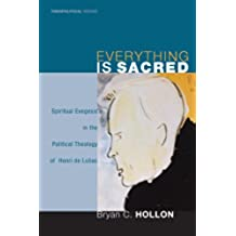 Everything is Sacred: Spiritual Exegesis in the Political Theology of Henri de Lubac (Theopolitical Visions Book 3) (English Edition)