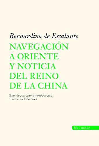 Navegación a Oriente y noticia del reino de la China: Bernardino de Escalante (Blu Minor (almuzara))