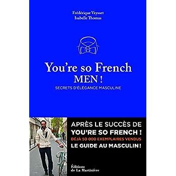 You're so French Men . Secrets de l'élégance à la