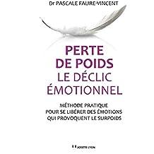Perte de poids, le déclic émotionnel : Méthode pratique pour se libérer des émotions qui provoquent le surpoids