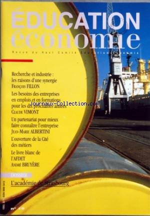 EDUCATION ECONOMIE [No 19] du 01/06/1993 - SOMMAIRE - EDITORIAL - RECHERCHE ET INDUSTRIE - LES RAISONS D'UNE SYNERGIE PAR FRANCOIS FILLON - ETUDES ET RAPPORTS - LES BESOINS DES ENTREPRISES EN EMPLOIS ET EN FORMATIONS PAR CLAUDE VIMONT - L'ACADEMIE DE STRASBOURG - LES RELATIONS ECOLE-ENTREPRISE EN ALSACE - L'ORGANISATION ACADEMIQUE - L'ORGANISATION LOCALE - DES OUTILS ET DES EXEMPLES - ENSEIGNEMENT SUPERIEUR - CONNAITRE L'ENTREPRISE - UN PARTENARIAT POUR MIEUX FAIRE CONNAITRE L'ENTREPRISE PAR JE