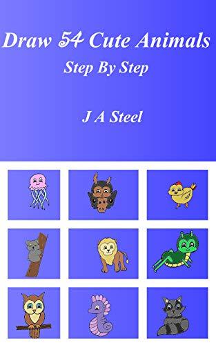 Draw 54 Cute Animals Step by Step (English Edition)