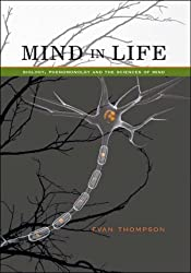 Mind in Life Biology, Phenomenology and the Sciences of Mind by Evan Thompson (2007-05-08)