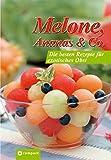Melone, Ananas & Co Die besten Rezepte für exotisches Obst