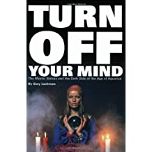 Turn Off Your Mind: The Mystic Sixties and the Dark Side of the Age of Aquarius by Gary Lachman (2003-06-01)