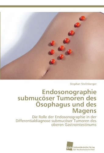 Endosonographie submucöser Tumoren des Ösophagus und des Magens: Die Rolle der Endosonographie in der Differentialdiagnose submucöser Tumoren des oberen Gastrointestinums