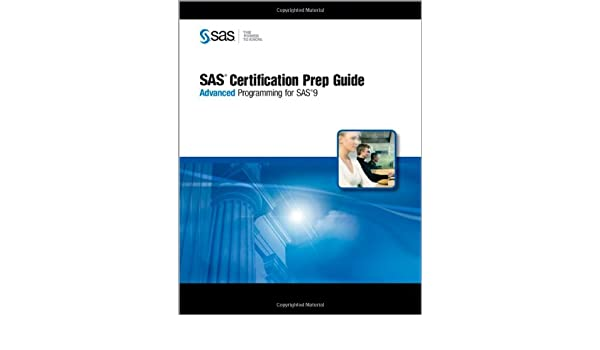 SAS Certification Prep Guide: Advanced Programming for SAS 9 [With ...