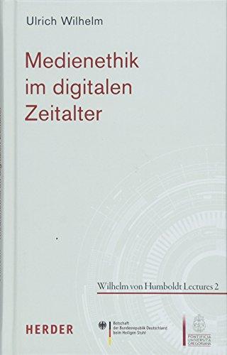 Medienethik im digitalen Zeitalter (Wilhelm von Humboldt Lectures)
