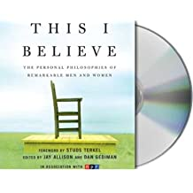 (This I Believe: The Personal Philosophies of Remarkable Men and Women) By Jay Allison (Author) audioCD on (Oct , 2006)