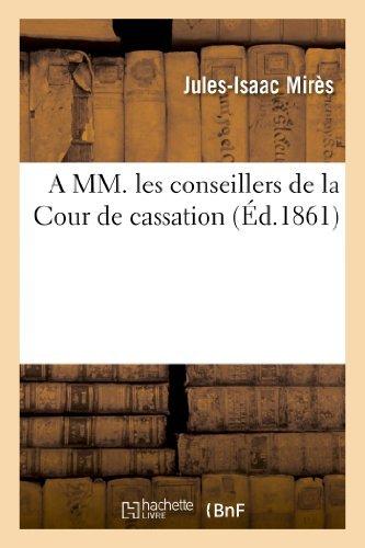 A MM. Les Conseillers de La Cour de Cassation (Sciences Sociales) by Mires-J-I (2013-06-12)