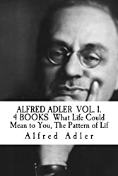 ALFRED ADLER  VOL. 1. – 4 BOOKS  What Life Could Mean to You, The Pattern of Life, The Science of Living, Problems of Neurosis.