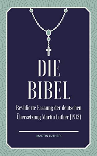 DIE BIBEL - Das Original: Nach der Übersetzung von Martin Luther, Revision 1912
