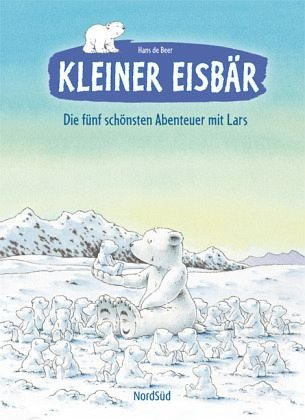 fünf schönsten Abenteuer mit Lars (Der kleiner Eisbär) ()