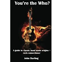 You're the who?: (Band & Stage Name Origins+Rock Connections): Volume 1