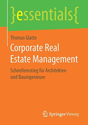 Corporate Real Estate Management: Schnelleinstieg für Architekten und Bauingenieure (essentials)
