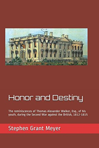 Honor and Destiny: The reminiscences of Thomas Alexander Walker, Esq., of his youth, during the Second War against the British, 1812-1815