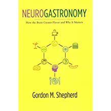 [Neurogastronomy: How the Brain Creates Flavor and Why it Matters] (By: Gordon M. Shepherd) [published: December, 2011]