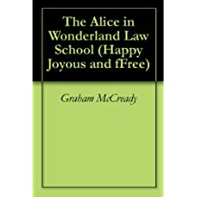 The Alice in Wonderland Law School (Happy Joyous and fFree)
